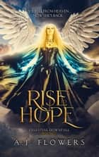 Rise to Hope - An Angel Saga ebook by A.J. Flowers