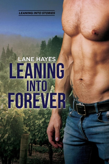 Leaning Into Forever - Leaning Into Stories, #7 ebook by Lane Hayes