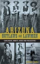 Arizona Outlaws and Lawmen ebook by Marshall Trimble