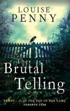 The Brutal Telling ebook by Louise Penny