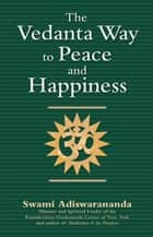 The Vedanta Way to Peace and Happiness ebook by Swami Adiswarananda