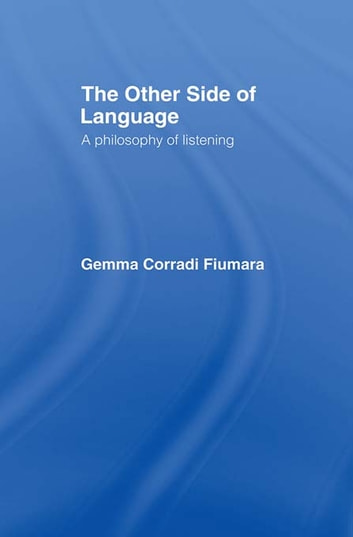 The Other Side of Language - A Philosophy of Listening ebook by Gemma Corradi Fiumara
