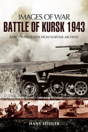 Battle of Kursk 1943 ebook by Hans Seidler