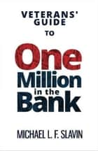 Veterans' Guide To One Million In The Bank ebook by Michael Slavin