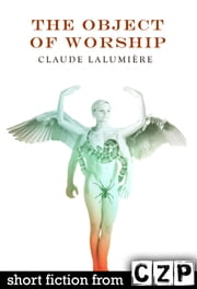 The Object of Worship ebook by Claude Lalumiere