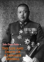 The Life And Death Of A Japanese General ebook by John Deane Potter