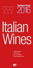 Italian Wines 2016 - Italian Wines 2016 is the English-language version of Gambero Rosso's Vini d'Italia 2016 ebook by aa.vv
