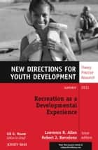 Recreation as a Developmental Experience: Theory Practice Research - New Directions for Youth Development, Number 130 ebook by Lawrence R. Allen, Robert J. Barcelona