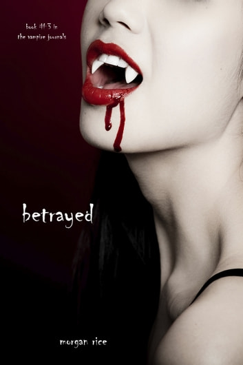 Betrayed (Book #3 in the Vampire Journals) ebook by Morgan Rice