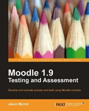 Moodle 1.9 Testing and Assessment ebook by Jason Myrick