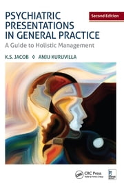 Psychiatric Presentations in General Practice - A Guide to Holistic Management, Second Edition ebook by K. S. Jacob,Anju Kuruvilla
