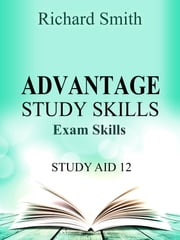 Advantage Study Skllls: Exam Skills (Study Aid 12) ebook by Richard Smith
