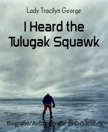 I Heard the Tulugak Squawk ebook by Lady Tracilyn George