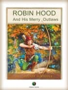 ROBIN HOOD And His Merry Outlaws ebook by J. Walker McSpadden
