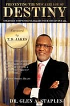 Preventing the Miscarriage of Destiny ebook by Glen Staples,T. D. Jakes
