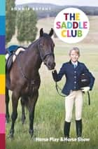 Saddle Club Bindup 4: Horse Play / Horse Show ebook by Bonnie Bryant