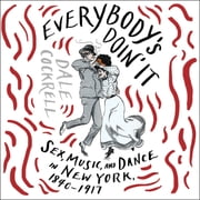 Everybody's Doin' It - Sex, Music, and Dance in New York, 1840-1917 audiobook by Dale Cockrell