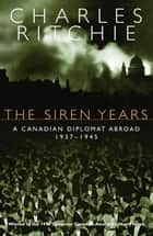 The Siren Years ebook by Charles Ritchie