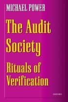 The Audit Society - Rituals of Verification ebook by Michael Power