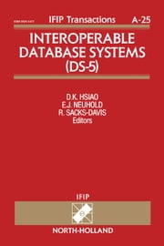 Interoperable Database Systems (DS-5): Proceedings of the IFIP WG2.6 Database Semantics Conference on Interoperable Database Systems (DS-5) Lorne, Vic ebook by Hsiao, D.K.