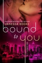 Bound to You Boxed Set - Volumes 1-3 ebook by Vanessa Booke