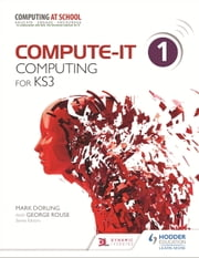 Compute-IT: Student's Book 1 - Computing for KS3 ebook by Hachette UK