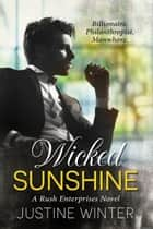 Wicked Sunshine: A Rush Enterprises Novel ebook by Justine Winter