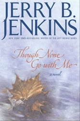 Though None Go with Me - A Novel ebook by Jerry B. Jenkins