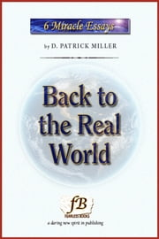 Back to the Real World: Miracle Essays #1 ebook by D. Patrick Miller