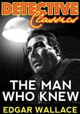 The Man Who Knew ebook by Edgar Wallace