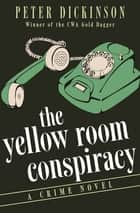 The Yellow Room Conspiracy - A Crime Novel ebook by Peter Dickinson