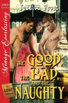 The Good The Bad And The Naughty ebook by Jessica Frost