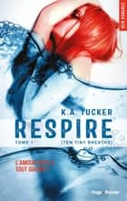 Respire - tome 1 (Ten tiny breaths) ebook by K a Tucker,Robyn Bligh