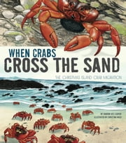 When Crabs Cross the Sand - The Christmas Island Crab Migration ebook by Sharon Katz Cooper, Christina Suzanne Wald