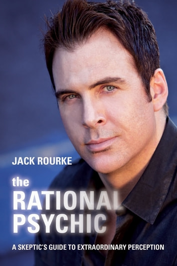 The Rational Psychic - A Skeptic's Guide to Extraordinary Perception ebook by Jack Rourke
