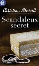 Scandaleux secret ebook by Christine Merrill