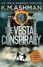 The Vestal Conspiracy ebook by K. M. Ashman