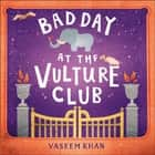 Bad Day at the Vulture Club - Baby Ganesh Agency Book 5 audiobook by Vaseem Khan