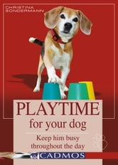 Playtime for Your Dog: Keep Him Busy Throughout the Day ebook by Christina Sondermann