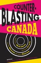 Counterblasting Canada - Marshall McLuhan, Wyndham Lewis, Wilfred Watson, and Sheila Watson ebook by Gregory Betts, Paul Hjartarson, Kristine Smitka,...