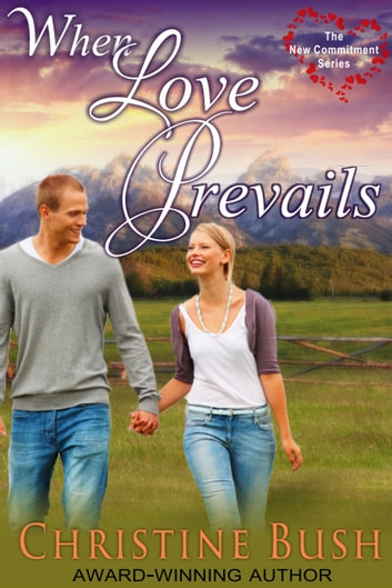 When Love Prevails (The New Commitment Series, Book 2) ebook by Christine Bush
