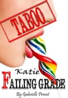 Katie's Failing Grade ebook by Gabrielle Prevot