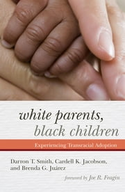 White Parents, Black Children - Experiencing Transracial Adoption ebook by Darron T. Smith,Cardell K. Jacobson,Brenda G. Juárez,Joe R. Feagin, Texas A&M University