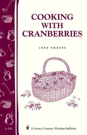 Cooking with Cranberries - Storey's Country Wisdom Bulletin A-281 ebook by Lura Rogers