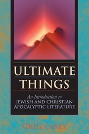 Ultimate Things: An Introduction to Jewish and Christian Apocalyptic Literature ebook by Greg Carey