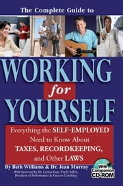 The Complete Guide to Working for Yourself: Everything the Self-Employed Need to Know about Taxes, Recordkeeping, and Other Laws ebook by Williams, Beth
