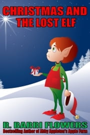 Christmas and the Lost Elf (A Children's Picture Book) ebook by R. Barri Flowers