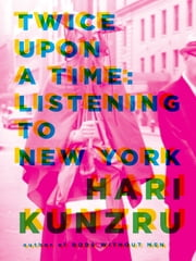 Twice Upon a Time - Listening to New York ebook by Hari Kunzru