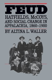 Feud - Hatfields, McCoys, and Social Change in Appalachia, 1860-1900 ebook by Altina L. Waller