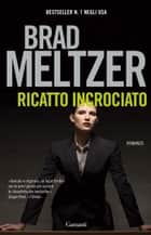 Ricatto incrociato ebook by Brad Meltzer